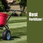 5 Best Fertilizer Spreader [Reviews & Buyer's Guide]
