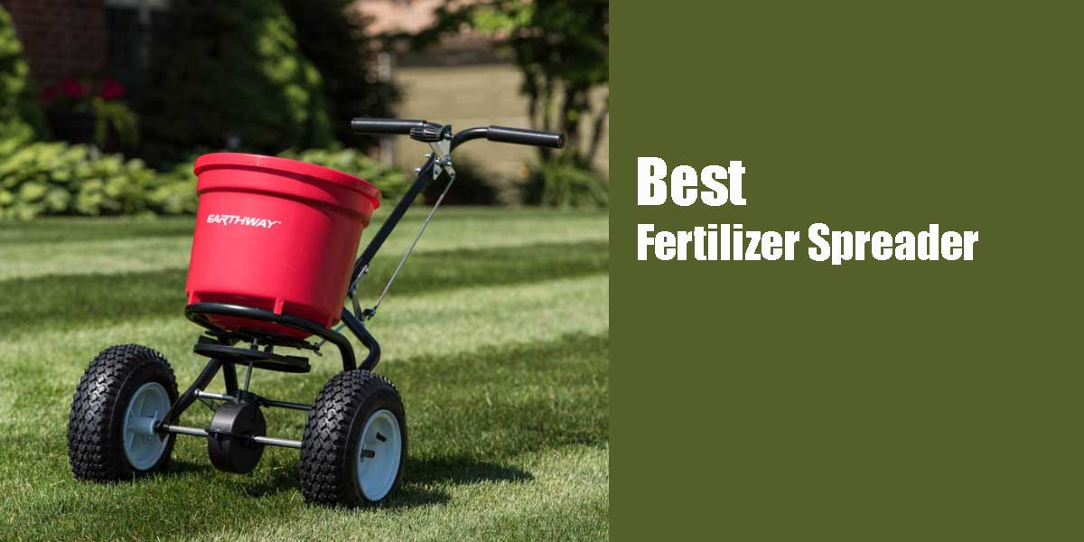 5 Best Fertilizer Spreader [Reviews & Buyer's Guide]