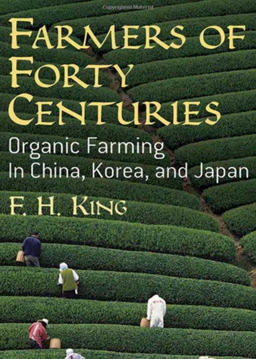 Farmers of Forty Centuries: Organic farming in China, Korea, and Japan by F.H. King