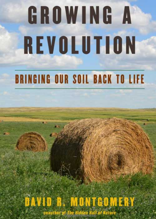 Growing a Revolution: Bringing our soil back to life by David.R. Montgomery