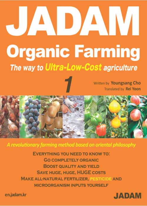 JADAM Organic Farming: ULTRA powerful pest and disease control solution, make all-natural pesticide, the way to ultra-low-cost-agriculture!By Youngsnag Cho and Seungseo Yoon Sungwoo Cho
