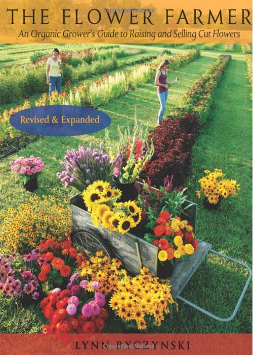 The Flower Farmer: An Organic grower guide to raising and selling cut flowers by Lynn Byczynski