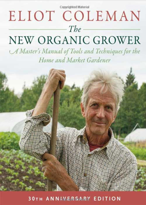 The New Organic Grower, by Eliot Coleman (3rd Edition)